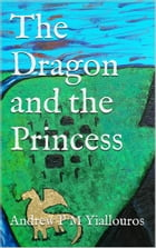 The Dragon and The Princess by Andrew P M Yiallouros