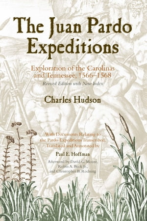 The Juan Pardo Expeditions Exploration of the Carolinas and Tennessee,  1566-1568