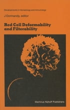 Red Cell Deformability and Filterability: Proceedings of the second workshop held in London, 23 and 24 September 1982 under the auspices of Th by John A. Dormandy