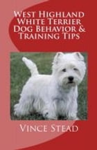 West Highland White Terrier Dog Behavior & Training Tips by Vince Stead
