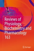 Reviews of Physiology, Biochemistry and Pharmacology, Vol. 163