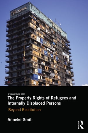 The Property Rights of Refugees and Internally Displaced Persons Beyond Restitution