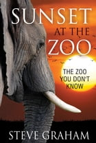Sunset at the Zoo: The Zoo You Don't Know by Steve Graham