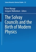 The Solvay Councils and the Birth of Modern Physics by Pierre Marage