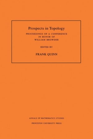Prospects in Topology (AM-138): Proceedings of a Conference in Honor of William Browder. (AM-138)