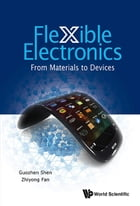 Flexible Electronics: From Materials to Devices by Guozhen Shen
