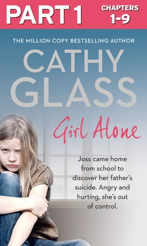 Girl Alone: Part 1 of 3: Joss came home from school to discover her father?s suicide. Angry and hurting,  she?s out of control.