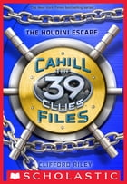 The 39 Clues: The Cahill Files #4: The Houdini Escape by Clifford Riley