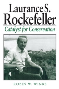 Laurance S. Rockefeller: Catalyst For Conservation