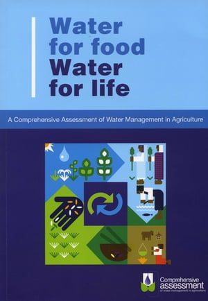 Water for Food Water for Life A Comprehensive Assessment of Water Management in Agriculture