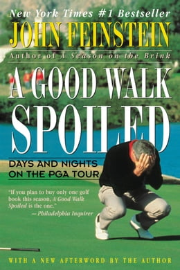 Book A Good Walk Spoiled: Days and Nights on the PGA Tour by John Feinstein
