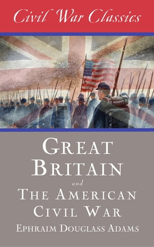 Great Britain and the American Civil War (Civil War Classics)
