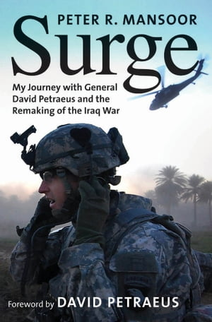 Surge My Journey with General David Petraeus and the Remaking of the Iraq War