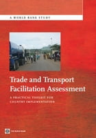 Trade And Transport Facilitation Assessment: A Practical Toolkit For Country Implementation by Arnold John; Arvis Jean Francois; Mustra Monica Ali; Horton Brendan; Carruthers Robin; Ojala Lauri