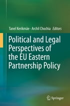 Political and Legal Perspectives of the EU Eastern Partnership Policy by Tanel Kerikmäe