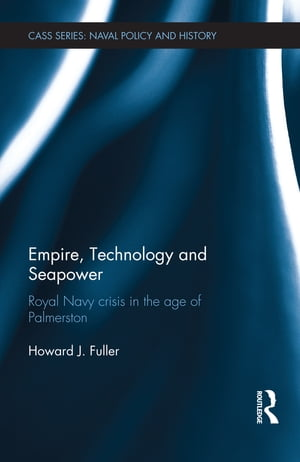 Empire,  Technology and Seapower Royal Navy crisis in the age of Palmerston