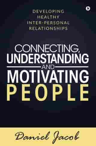 Connecting, Understanding and Motivating People: Developing healthy Inter-personal relationships