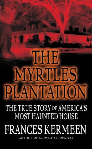 The Myrtles Plantation The True Story of America's Most Haunted House