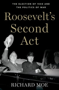 Roosevelt's Second Act: The Election of 1940 and the Politics of War