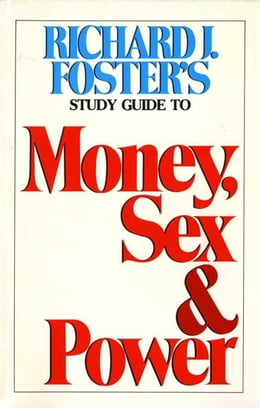 Book Money Sex and Power Study Guide by Richard J. Foster