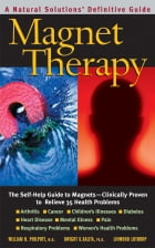 Magnet Therapy, Second Edition: The Self-Help Guide to Magnets-Clinically Proven to Relieve 35…