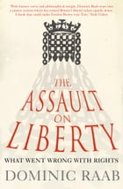 The Assault on Liberty: What Went Wrong with Rights by Dominic Raab