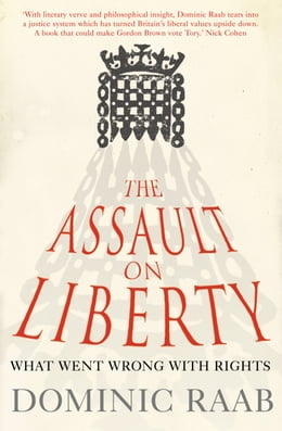 Book The Assault on Liberty: What Went Wrong with Rights by Dominic Raab