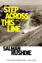 Step Across This Line: Collected Nonfiction 1992-2002 by Salman Rushdie