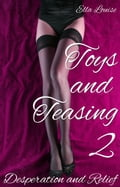 Toys and Teasing 2 (Desperation and Relief) 1422b04b-c9cc-4e34-9466-976d1a14e235