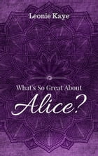 What's So Great About Alice by Leonie Kaye