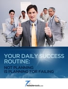 Your Daily Success Routine:Not Planning is Planning for Failing by 7 Minute Reads