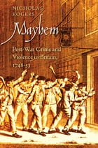 Mayhem: Post-War Crime and Violence in Britain, 1748-53