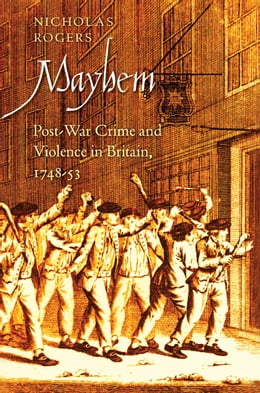 Book Mayhem: Post-War Crime and Violence in Britain, 1748-53 by Nicholas Rogers