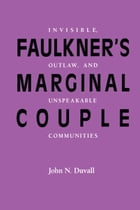 Faulkner's Marginal Couple: Invisible, Outlaw, and Unspeakable Communities
