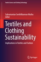 Textiles and Clothing Sustainability: Implications in Textiles and Fashion by Subramanian Senthilkannan Muthu