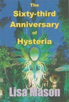 The Sixty-third Anniversary of Hysteria by Lisa Mason