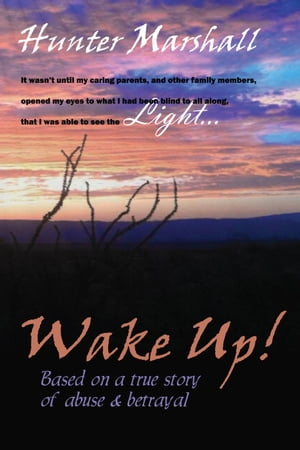Wake Up! Based on a true story of abuse and betrayal