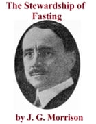 The Stewardship of Fasting by Joseph Grant Morrison