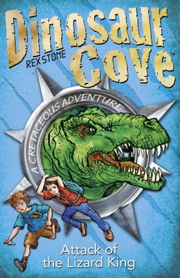 Book Dinosaur Cove Cretaceous 1: Attack of the Lizard King by Rex Stone