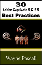 30 Adobe Captivate 5 & 5.5 Best Practices by Wayne Pascall