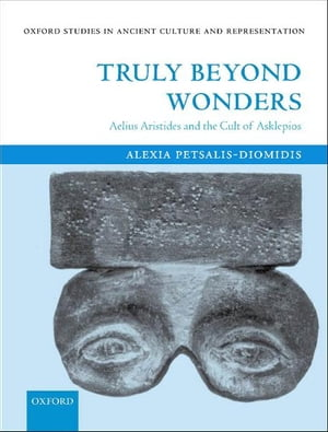 Truly Beyond Wonders Aelius Aristides and the Cult of Asklepios