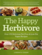 The Happy Herbivore Cookbook: Over 175 Delicious Fat-Free and Low-Fat Vegan Recipes by Lindsay S. Nixon