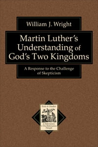 Martin Luther's Understanding of God's Two Kingdoms (Texts and Studies in Reformation and Post…
