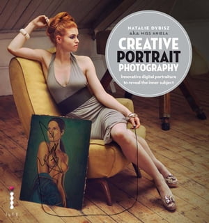 Creative Portrait Photography Innovative Digital Portraiture to Reveal the Inner Subject