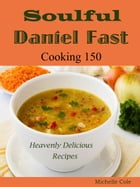 Soulful Daniel Fast: Cooking 150 Heavenly Delicious Recipes by Michelle Cole
