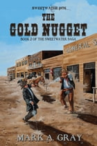 The Gold Nugget: Book 2 in the Sweetwater Saga by Mark A. Gray