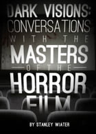 Dark Visions: Conversations with the Masters of the Horror Film by Stanley Wiater