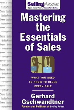 Book Mastering The Essentials of Sales: What You Need to Know to Close Every Sale by Gschwandtner, Gerhard