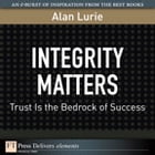Integrity Matters: Trust Is the Bedrock of Success by Alan Lurie