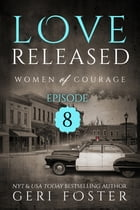 Love Released: Episode Eight by Geri Foster